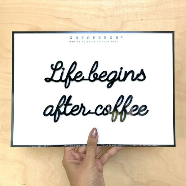 Goegezegd Life Begins After Coffee